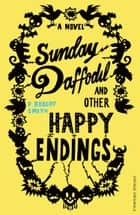 Sunday Daffodil and Other Happy Endings ebook by Paul Robert Smith