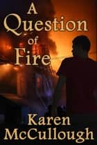 A Question of Fire ebook by Karen McCullough