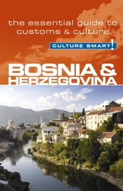 Bosnia & Herzegovina - Culture Smart! - The Essential Guide to Customs & Culture ebook by Elizabeth Hammond