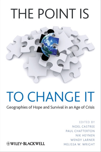 The Point Is To Change It - Geographies of Hope and Survival in an Age of Crisis ebook by