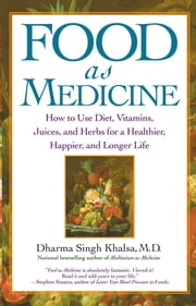 Food As Medicine - How to Use Diet, Vitamins, Juices, and Herbs for a ebook by Dharma Singh Khalsa, M.D.