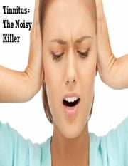 Tinnitus The Noisy Killer ebook by V.T.