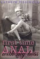 First Time Anal With My Boss ebook by Kathrin Pissinger