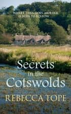 Secrets in the Cotswolds - Mystery and intrigue in the beautiful Cotswold countryside ebook by Rebecca Tope