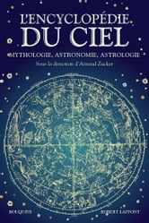 L'Encyclopédie du ciel - Mythologie, Astronomie, Astrologie ebook by Arnaud ZUCKER