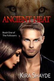 Ancient Heat (The Followers, Book One) ebook by Kira Shayde