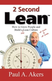 2 Second Lean - How to Grow People and Build a Fun Lean Culture ebook by Paul A. Akers