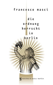 Die Ordnung herrscht in Berlin ebook by Francesco Masci, Daniel Fastner