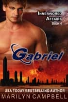 Gabriel (The Innerworld Affairs Series, Book 4) ebook by Marilyn Campbell