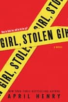 Girl, Stolen - A Novel ebook by April Henry