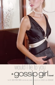 Gossip Girl #10: Would I Lie to You - A Gossip Girl Novel ebook by Cecily von Ziegesar