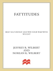 Fattitudes - Beat Self-Defeat and Win Your War with Weight ebook by Jeffrey Wilbert,Norean Wilbert
