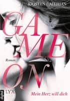 Game on - Mein Herz will dich eBook von Kristen Callihan, Christian Bernhard