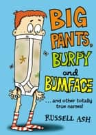 Big Pants, Burpy and Bumface ebook by Russell Ash