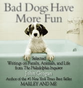 Bad Dogs Have More Fun ebook by John Grogan