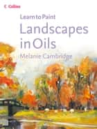 Landscapes in Oils (Collins Learn to Paint) ebook by Melanie Cambridge