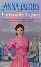 Lancashire Legacy ebook by Anna Jacobs