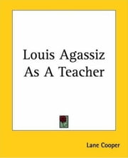 Louis Agassiz As A Teacher ebook by Lane Cooper
