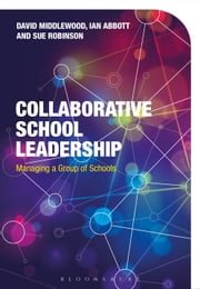 Collaborative School Leadership - Managing a Group of Schools ebook by Dr David Middlewood, Ian Abbott, Dr Sue Robinson