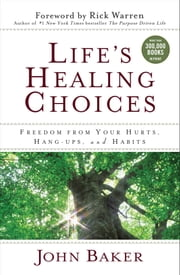 Life's Healing Choices - Freedom from Your Hurts, Hang-ups, and Habits ebook by John Baker,Rick Warren