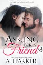 Asking For A Friend Book 3 ebook by Ali Parker