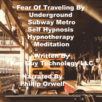 Fear Of Traveling By Underground Subway Metro Self Hypnosis Hypnotherapy Meditation audiobook by Key Guy Technology LLC