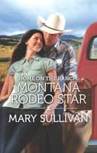 Home on the Ranch: Montana Rodeo Star ebook by Mary Sullivan