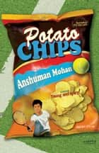 Potato Chips ebook by Anshuman Mohan