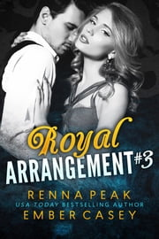 Royal Arrangement #3 ebook by Ember Casey, Renna Peak