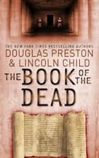 The Book of the Dead - An Agent Pendergast Novel ebook by Douglas Preston, Lincoln Child