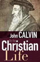 On the Christian Life ebook by John Calvin