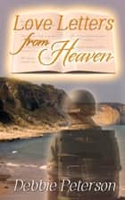 Love Letters from Heaven ebook by Debbie  Peterson