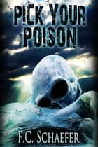 Pick Your Poison ebook by F.C. Schaefer