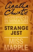 Strange Jest: A Miss Marple Short Story ebook by Agatha Christie