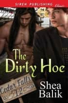 The Dirty Hoe ebook by Shea Balik