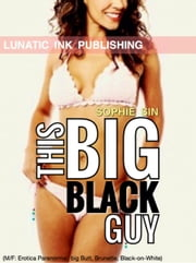 This Big Black Guy (M/F: Erotica Paranormal, Big Butt, Brunette, Black-on-White) ebook by Sophie Sin