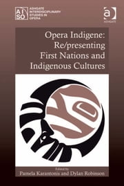 Opera Indigene: Re/presenting First Nations and Indigenous Cultures ebook by Pamela Karantonis and Dylan Robinson