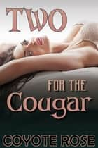 Two for the Cougar: My Younger Men ebook by Coyote Rose