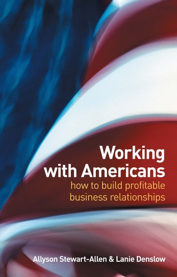 Working with Americans - How to build profitable business relationships ebook by Allyson Stewart-Allen,Lanie Denslow