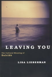 Leaving You - The Cultural Meaning of Suicide ebook by Lisa Lieberman