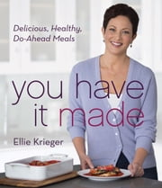 You Have It Made - Delicious, Healthy, Do-Ahead Meals ebook by Ellie Krieger