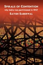 Spirals of Contention - Why India was Partitioned in 1947 ebook by Satish Saberwal