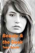 Beauty & the Geek ebook by Tess Dacre