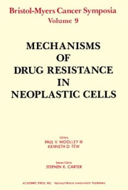 Mechanisms of Drug Resistance in Neoplastic Cells: Bristol-Myers Cancer Symposia, Vol. 9 ebook by Woolley, Paul V.