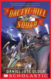 Freedom Fire (Dactyl Hill Squad #2) 電子書 by Daniel José Older