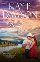 Brody's Shelter - Burnt River Contemporary Western Romance, #10 ebook by Kay P. Dawson