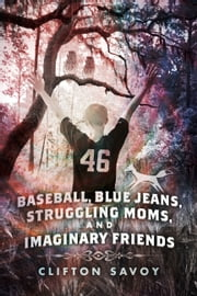 Baseball, Blue Jeans, Struggling Moms, and Imaginary Friends ebook by Clifton Savoy