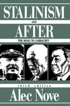 Stalinism and After - The Road to Gorbachev ebook by Alec Nove