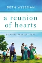 A Reunion of Hearts - An Amish Reunion Story ebook by Beth Wiseman