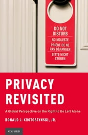 Privacy Revisited - A Global Perspective on the Right to Be Left Alone ebook by Ronald J. Krotoszynski, Jr
